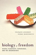 Biology of freedom : neural plasticity, experience, and the unconscious
