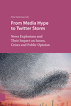 From media hype to Twitter storm : news explosions and their impact on issues, crises and public opinion