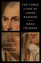 The three lives of James Madison : genius, partisan, president