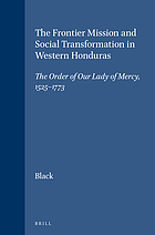 The frontier mission and social transformation in Western Honduras : the order of our Lady of Mercy, 1525-1773