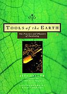 Tools of the earth : the practice and pleasure of gardening