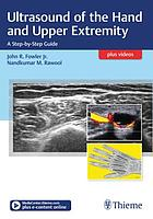 Ultrasound of the hand and upper extremity : a step-by-step guide