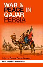 War and peace in Qajar Persia : implications past and present