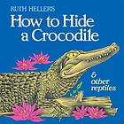 Ruth Heller's how to hide a crocodile & other reptiles.