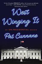 West Winging it : an un-presidential memoir
