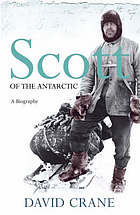 Scott of the Antarctic : a life of courage, and tragedy in the extreme south