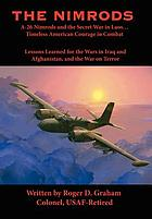 The Nimrods : A-26 Nimrods and the secret war in Laos--timeless American courage in combat, lessons learned for the wars in Iraq and Afghanistan, and the War on Terror