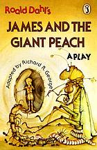 Roald Dahl's James and the giant peach : a play