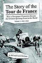 The story of the Tour de France how a newspaper promotion became the greatest sporting event in the world Volume 1 1903-1964.