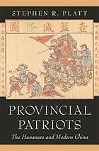 Provincial patriots : the Hunanese and modern China
