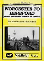 Worcester to Hereford : including the branches to Leominster and Gloucester.