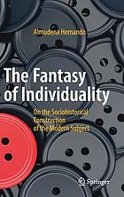 The fantasy of individuality : on the sociohistorical construction of the modern subject