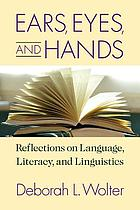 Ears, eyes, and hands : reflections on language, literacy, and linguistics