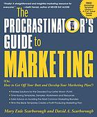 The procrastinator's guide to marketing : (or: How to get off your butt and develop your marketing plan!)