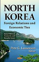 North Korea : foreign relations and economic ties