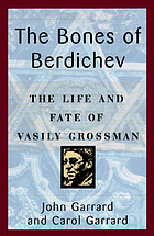 The bones of Berdichev : the life and fate of Vasily Grossman