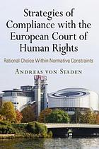 Strategies of compliance with the European Court of Human Rights : rational choice within normative constraints