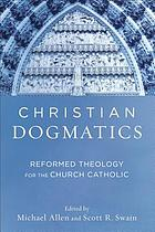 Christian dogmatics : reformed theology for the church catholic