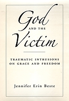God and the Victim : Traumatic Intrusions on Grace, and Freedom.