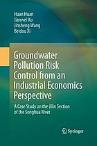 Groundwater pollution risk control from an industrial economics perspective : a case study on the Jilin section of the Songhua River