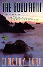The good rain : across time and terrain in the Pacific Northwest