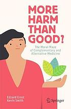 More harm than good? : the moral maze of complementary and alternative medicine