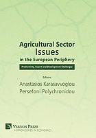 Agricultural sector issues in the European periphery : productivity, expoert and development challenges