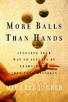 More balls than hands : juggling your way to success by learning to love your mistakes