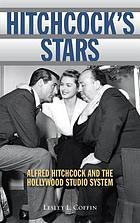 Hitchcock's Stars : Alfred Hitchcock and the Hollywood Studio System