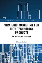 Strategic marketing for high technology products : an integrated approach