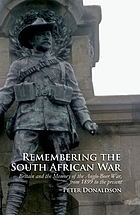 Remembering the South African War Britain and the Memory of the Anglo-Boer War, from 1899 to the Present