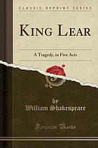 KING LEAR : a tragedy, in five acts (classic reprint).