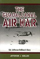 The Guadalcanal air war : Col. Jefferson DeBlanc's story