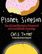 Planet Simpson : how a cartoon masterpiece documented an era and defined a generation