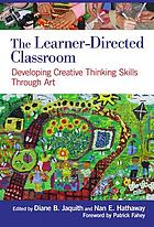 The learner-directed classroom : developing creative thinking skills through art