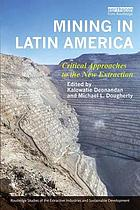 Mining in Latin America critical approaches to the new extraction
