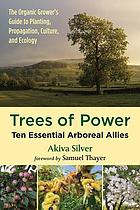 Trees of power : ten essential arboreal allies