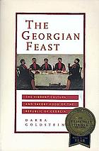 The Georgian feast : the vibrant culture and savory food of the Republic of Georgia