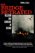 The bridge betrayed : religion and genocide in Bosnia