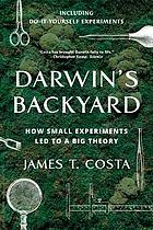 Darwin's backyard : how small experiments led to a big theory