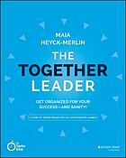 The together leader : get organized for your success and sanity!