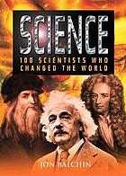 Science : 100 scientists who changed the world