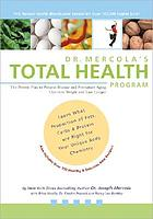 Dr. Mercola's total health program : the proven plan to prevent disease and premature aging, optimize weight and live longer!