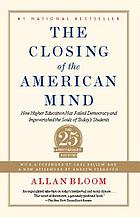 The closing of the American mind : [how higher education has failed democracy and impoverished the souls of today's students]
