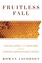 Fruitless fall : the collapse of the honeybee and the coming agricultural crisis