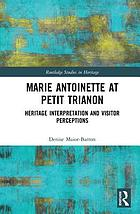 Marie Antoinette at Petit Trianon : heritage interpretation and visitor perceptions