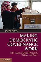 Making democratic governance work : how regimes shape prosperity, welfare, and peace