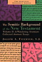 The Semitic background of the New Testament : combined edition of Essays on the Semitic background of the New Testament and A wandering Aramean : collected Aramaic essays