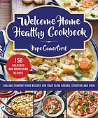 Welcome home healthy cookbook : healing comfort food recipes for your slow cooker, stovetop, and oven