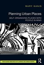 Planning urban places : self-organising places with people in mind